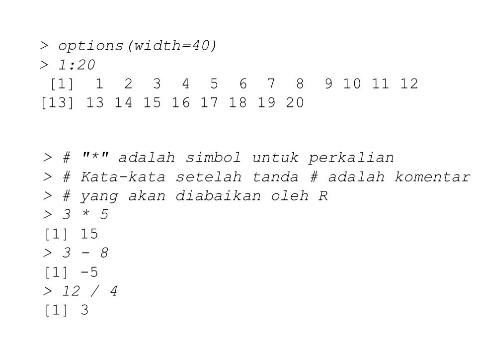 > options(width=40) > 1:20. [1] 1 2 3 4 5 6 7 8 9 10 11 12. [13] 13 14 15 16 17 18 19 20.